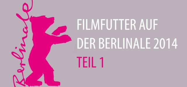 Filmfutter auf der Berlinale 2014 – Teil 1