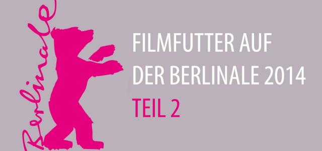 Filmfutter auf der Berlinale 2014 – Teil 2