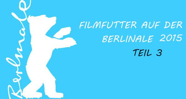 Berlinale 2015 Teil 3