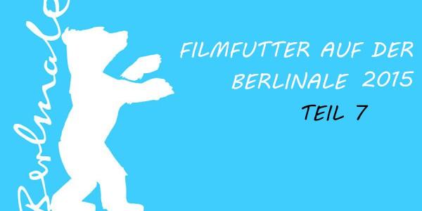 Filmfutter auf der Berlinale 2015 – Teil 7
