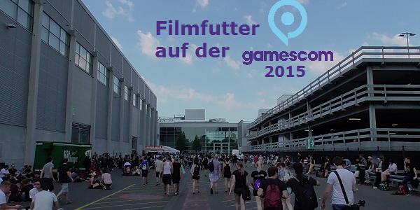 Filmfutter auf der Gamescom 2015 – Teil 1