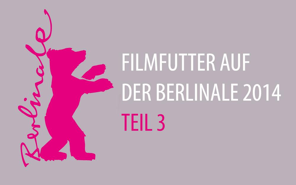 Berlinale 2014 Teil 3